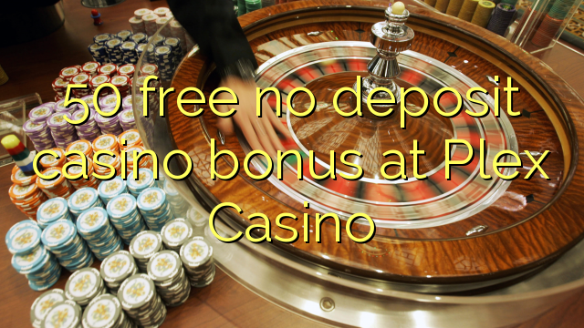 50 free no deposit casino bonus at Plex Casino