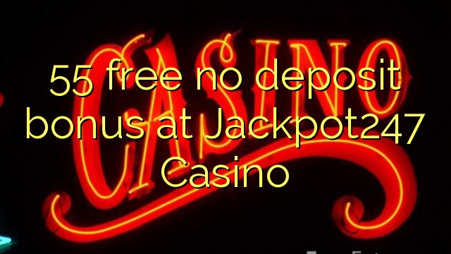 55 free no deposit bonus at Jackpot247 Casino