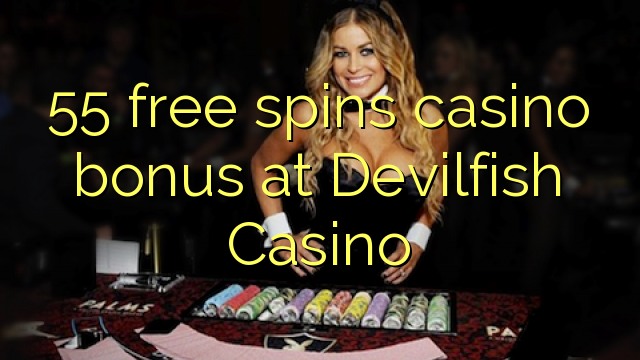 55 free spins casino bonus at Devilfish Casino