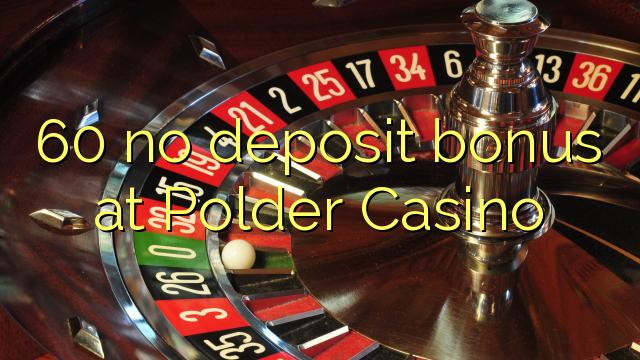 60 no deposit bonus at Polder Casino