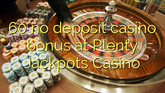 60 no deposit casino bonus at Plenty Jackpots Casino