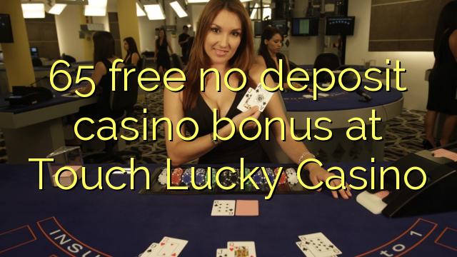 65 нест бонус амонатии казино дар Touch Lucky Казино озод