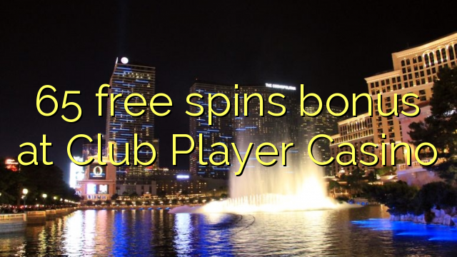 65 free spins bonus at Club Player Casino