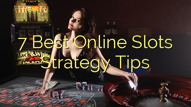 7 Best Online Slots Strategy Tips