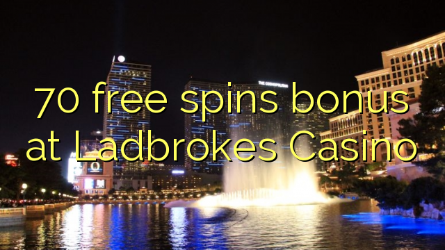 70 free spins bonus at Ladbrokes Casino