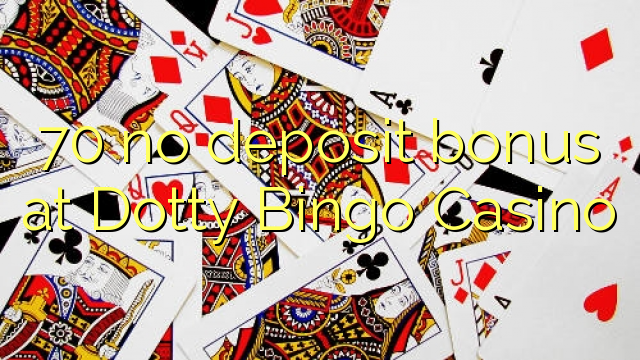 70 Dotty Bingo Casino heç bir depozit bonus