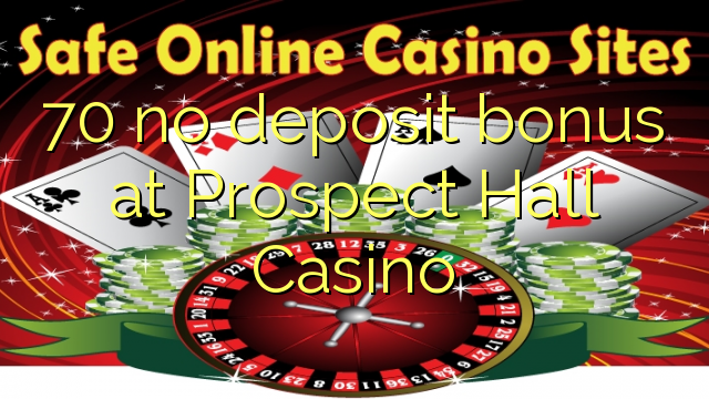 70 no deposit bonus at Prospect Hall Casino