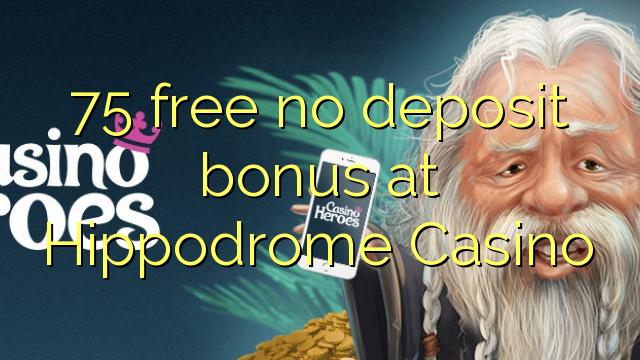 75 ngosongkeun euweuh bonus deposit di Hippodrome Kasino
