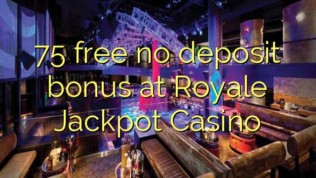 75 gratis kein Einzahlungsbonus bei Royale Jackpot Casino
