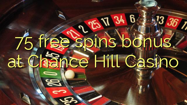 Bonus percuma 75 di Casino Chance Hill