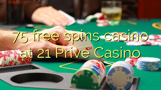 75 free spins casino at 21 Prive Casino