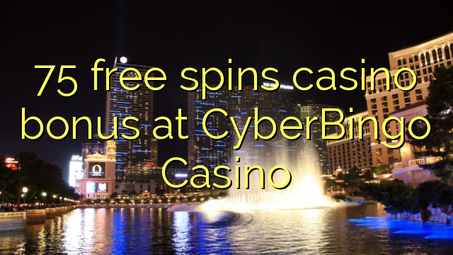 75 free spins casino bonus at CyberBingo Casino