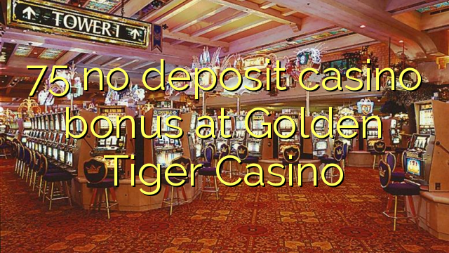 golden tiger casino no deposit bonus codes 2019