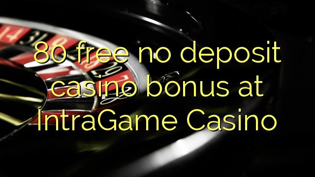80 percuma tiada bonus kasino deposit di IntraGame Casino