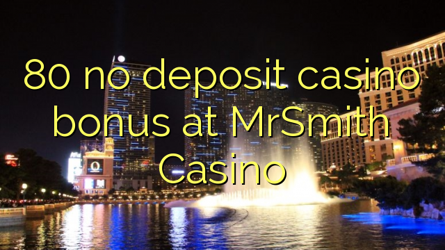 80 no deposit casino bonus at MrSmith Casino