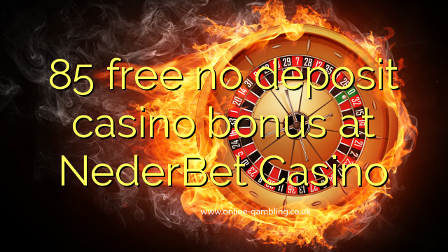 85 gratis ingen indbetaling casino bonus på NederBet Casino