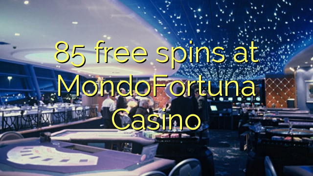 85 gratis spins hos MondoFortuna Casino