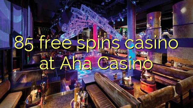 Aha Casino-da 85 pulsuz casino casino