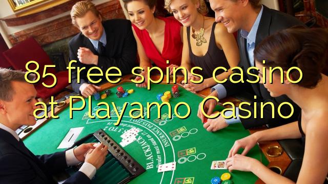 85 libera turnadas kazino ĉe Playamo Kazino