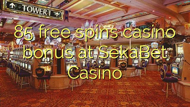 85 слободен врти бонус казино во SekaBet Казино