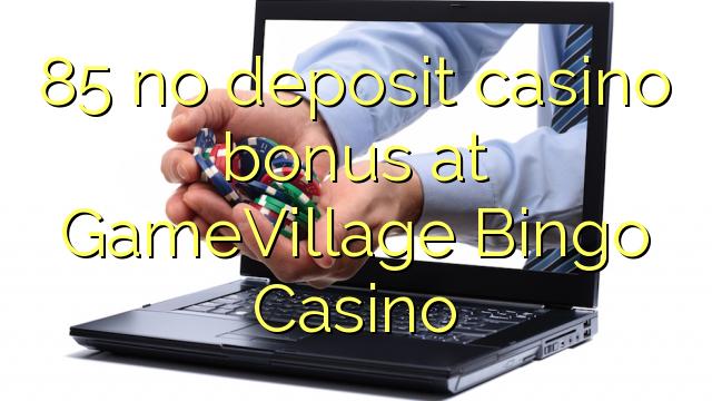85 ingen innskudd casino bonus på GameVillage Bingo Casino