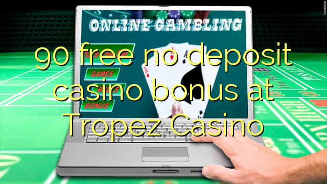 90 free no deposit casino bonus at Tropez Casino