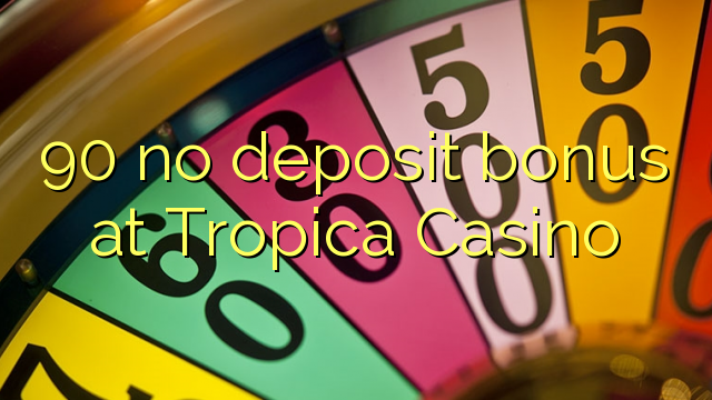 90 no deposit bonus at Tropica Casino