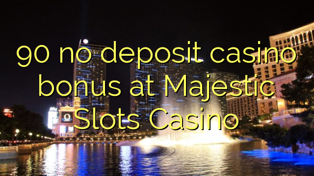 90 no deposit casino bonus at Majestic Slots Casino