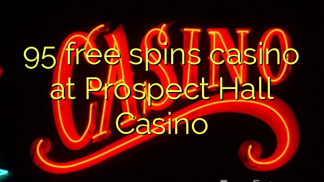 95 free spins casino at Prospect Hall Casino