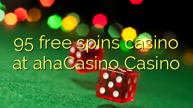95 pulsuz ahaCasino Casino casino spins