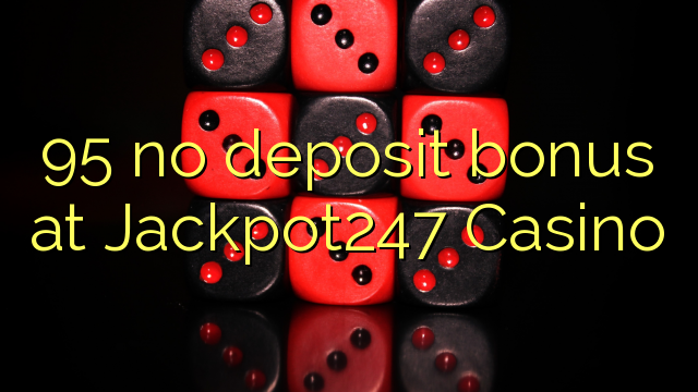 95 нест бонус амонатии дар Jackpot247 Казино