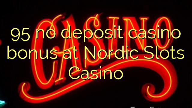 95 ingen indbetaling casino bonus hos Nordic Slots Casino
