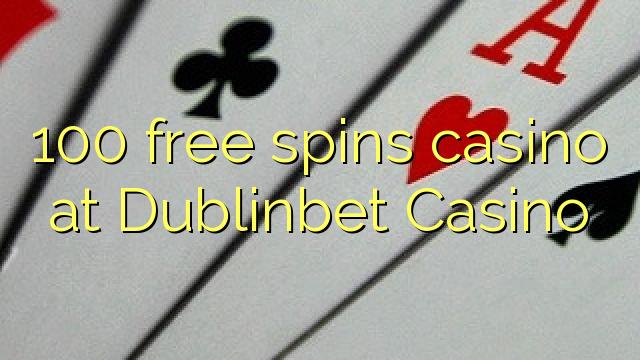 100 free spins casino at Dublinbet Casino