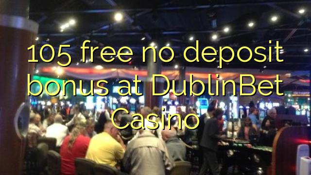 105 free no deposit bonus at DublinBet Casino
