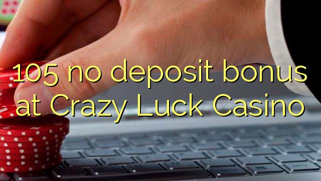 105 no deposit bonus at Crazy Luck Casino