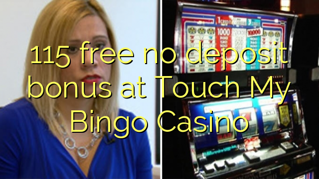 115 free no deposit bonus at Touch My Bingo Casino