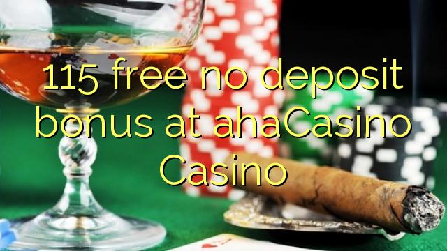 115 ahaCasino Casino-da pulsuz depozit bonusu yoxdur
