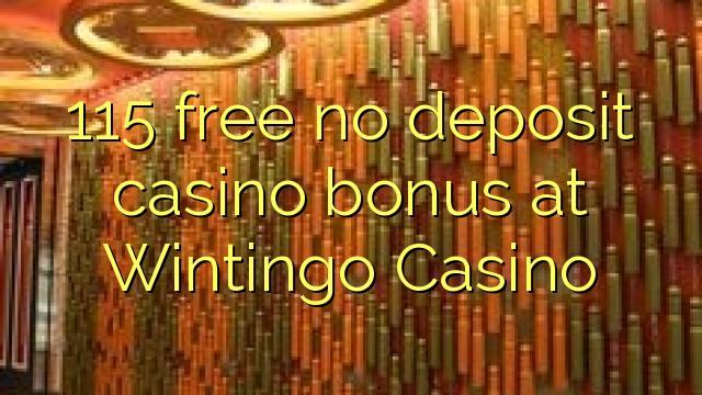 115 үнэгүй Wintingo Casino-д хадгаламжийн казиногийн үнэгүй үнэгүй