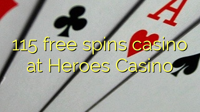 115 free spins casino at Heroes Casino