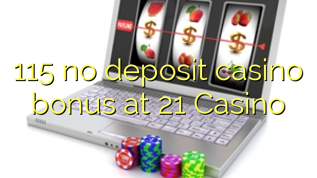 115 no deposit casino bonus at 21 Casino