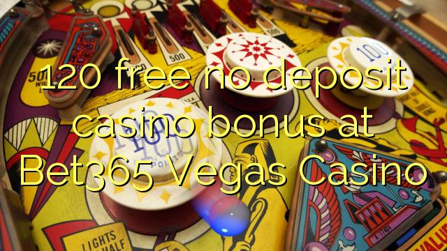 120 free no deposit casino bonus at Bet365 Vegas Casino