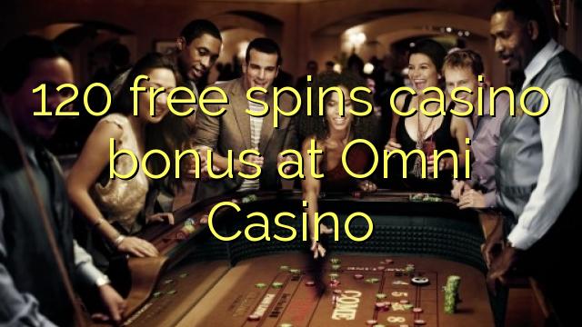 """120"" nemokamai grąžina kazino ""Omni"" kazino"