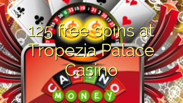 125 dhigeeysa free at Tropezia Palace Casino