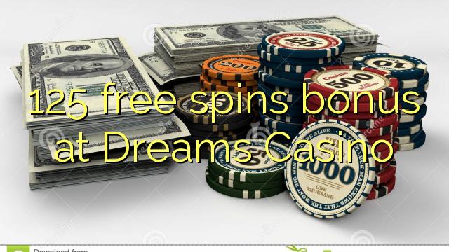 Dreams Casino ਤੇ 125 ਫ੍ਰੀ ਸਪਿਨਸ ਬੋਨਸ