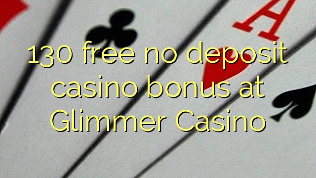 130 libre bonus de casino de dépôt au Casino Glimmer