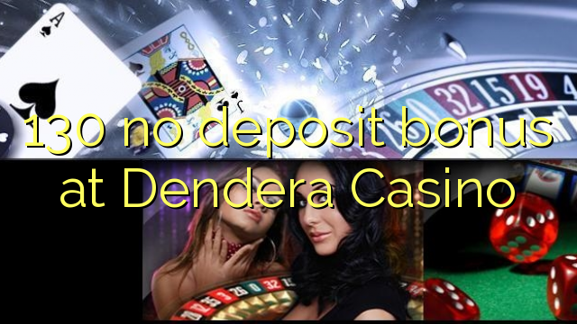 Dendera Casino 130 heç bir depozit bonus