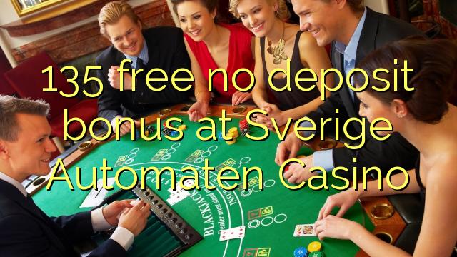 135 ngosongkeun euweuh bonus deposit di Sverige Automaten Kasino