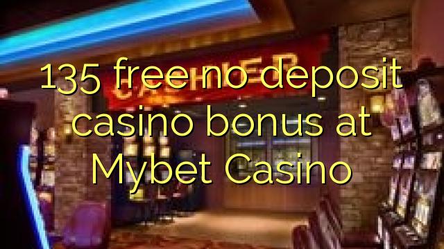 135 нест бонус амонатии казино дар Mybet Казино озод