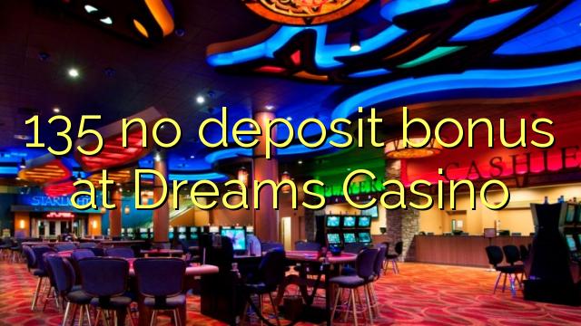 135 geen deposito bonus by Dreams Casino