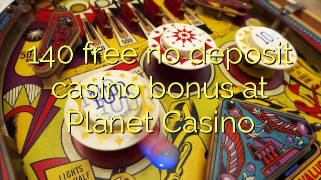 140 free no deposit casino bonus at Planet Casino